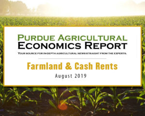 Purdue Agricultural Economics Report (PAER): 2019 Farmland and Cash Rent Issue, August 2019