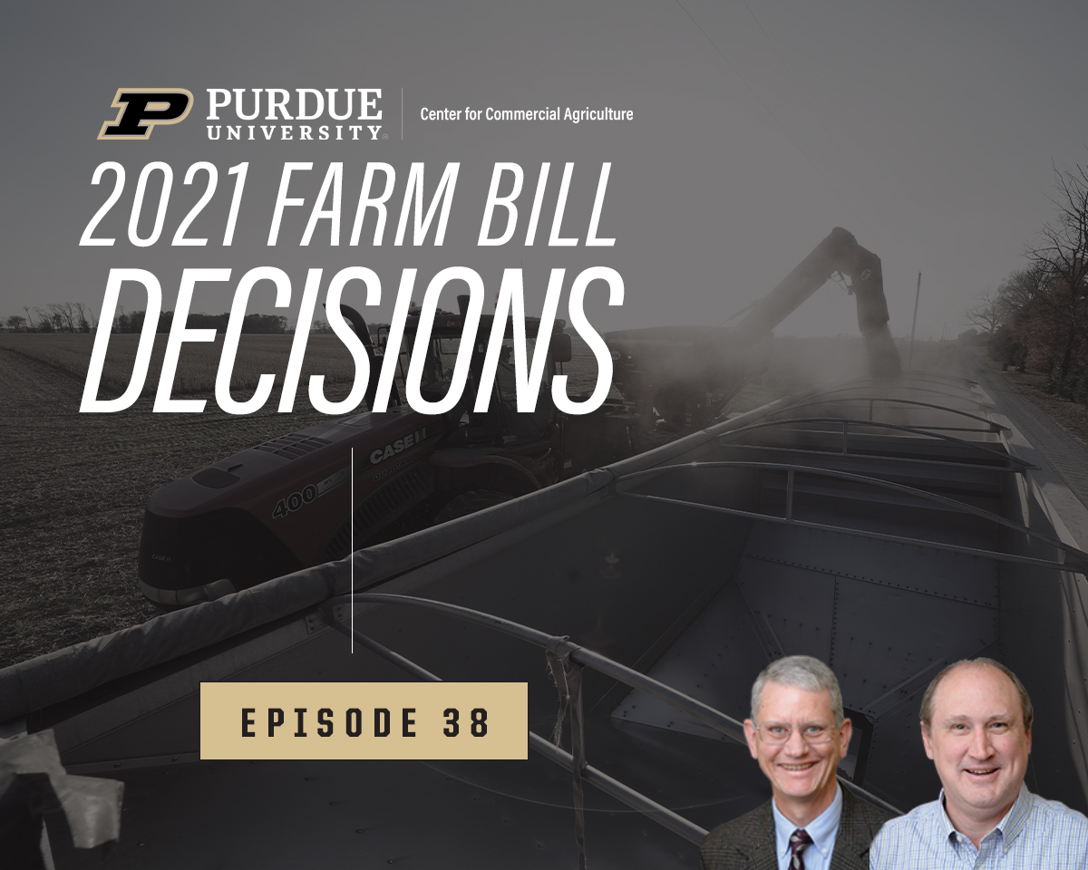 2021 Farm Bill Decisions for Crop Producers, Episode 38 on the Purdue Commercial AgCast podcast