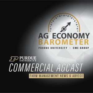 Purdue Commercial AgCast Podcast, Ag Economy Barometer Insight