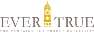 Ever True The Campaign for Purdue University